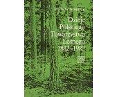 Szczegóły książki DZIEJE POLSKIEGO TOWARZYSTWA LEŚNEGO 1882 - 1982