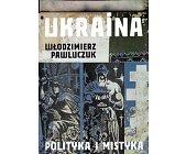 Szczegóły książki UKRAINA. POLITYKA I MISTYKA