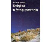 Szczegóły książki KSIĄŻKA O FOTOGRAFOWANIU