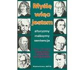 Szczegóły książki MYŚLĘ WIĘC JESTEM - AFORYZMY, MAKSYMY, SENTENCJE