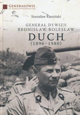 GENERAŁ DYWIZJI BRONISŁAW BOLESŁAW DUCH (1896-1980)