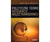 Szczegóły książki POLITYCZNE TEORIE INTEGRACJI MIĘDZYNARODOWEJ