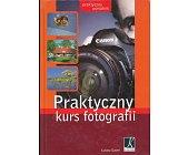 Szczegóły książki PRAKTYCZNY KURS FOTOGRAFII