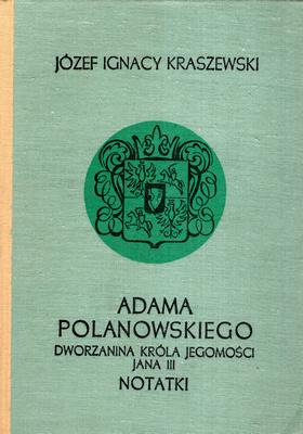 ADAMA POLANOWSKIEGO, DWORZANINA KRÓLA IMCI JANA III NOTATKI