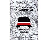Szczegóły książki MOTORYZACJA W KONSPIRACJI - WARSZAWSKIE TERMOPILE 1939 - 1944