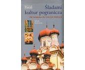 Szczegóły książki ŚLADAMI KULTUR POGRANICZA