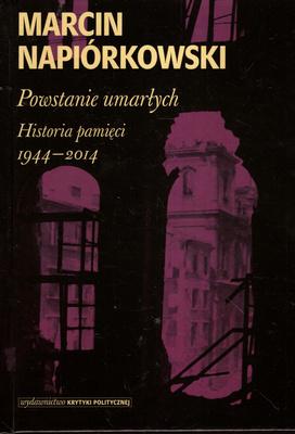 POWSTANIE UMARŁYCH. HISTORIA PAMIĘCI 1944 - 2014