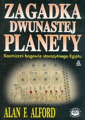ZAGADKA DWUNASTEJ PLANETY - KOSMICZNI BOGOWIE STAROŻYTNEGO EGIPTU