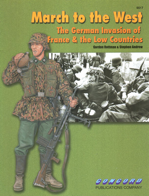 MARCH TO THE WEST. THE GERMAN INVASION OF FRANCE AND THE LOW COUNTRIES