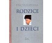 Szczegóły książki ENCYKLOPEDIA - RODZICE I DZIECI