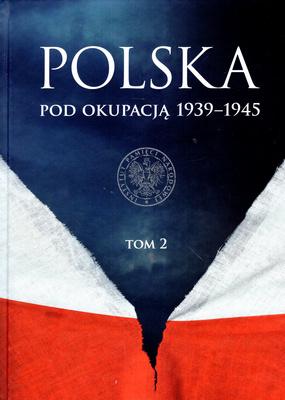 POLSKA POD OKUPACJĄ 1939-1945 - TOM 2