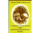 Szczegóły książki Z DZIEJÓW WOJSKOWYCH ZIEM PÓŁNOCNO - WSCHODNICH POLSKI