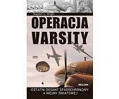 Szczegóły książki OPERACJA VARSITY. OSTATNI DESANT SPADOCHRONOWY II WOJNY ŚWIATOWEJ.