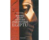 Szczegóły książki BÓSTWA, KULTY I RYTUAŁY STAROŻYTNEGO EGIPTU