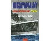 Szczegóły książki NIEZATAPIALNY - PEŁNA HISTORIA RMS TITANIC