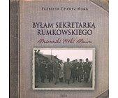 Szczegóły książki BYŁAM SEKRETARKĄ RUMKOWSKIEGO - DZIENNIKI ETKI DAUM