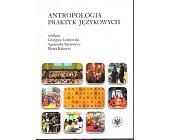 Szczegóły książki ANTROPOLOGIA PRAKTYK JĘZYKOWYCH