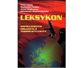 Szczegóły książki LEKSYKON WSPÓŁCZESNYCH ORGANIZACJI TERRORYSTYCZNYCH