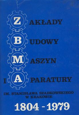 ZAKŁADY BUDOWY MASZYN I APARATURY IM. ST. SZADKOWSKIEGO W KRAKOWIE 1804 - 1979