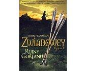 Szczegóły książki ZWIADOWCY - KSIĘGA 1 - RUINY GORLANU