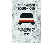 Szczegóły książki WARSZAWSKIE TERMOPILE 1944 - ŚRÓDMIEŚCIE POŁUDNIOWE