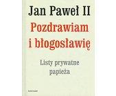 Szczegóły książki POZDRAWIAM I BŁOGOSŁAWIĘ - LISTY PRYWATNE PAPIEŻA