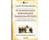 Szczegóły książki O MARSZAŁKU EDWARDZIE ŚMIGŁYM-RYDZU