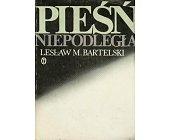 Szczegóły książki PIEŚŃ NIEPODLEGŁA - PISARZE I WYDARZENIA 1939 - 1942