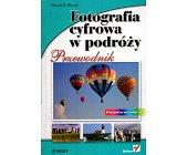 Szczegóły książki FOTOGRAFIA CYFROWA W PODRÓŻY - PRZEWODNIK