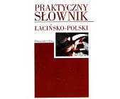 Szczegóły książki PRAKTYCZNY SŁOWNIK ŁACIŃSKO-POLSKI