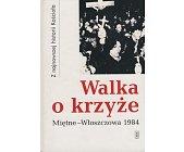 Szczegóły książki WALKA O KRZYŻE - MIĘTNE-WŁOSZCZOWA 1984