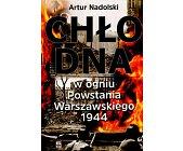 Szczegóły książki CHŁODNA W OGNIU POWSTANIA WARSZAWSKIEGO 1944