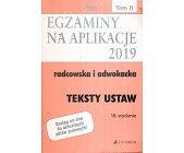 Szczegóły książki EGZAMINY NA APLIKACJE 2019 - RADCOWSKA I ADWOKACKA. TOM 2 - TEKSTY USTAW