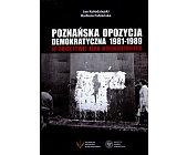 Szczegóły książki POZNAŃSKA OPOZYCJI DEMOKRATYCZNA 1981-1989 W OBIEKTYWIE JANA KOŁODZIEJSKIEGO