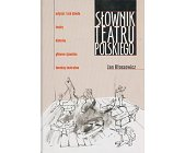 Szczegóły książki SŁOWNIK TEATRU POLSKIEGO