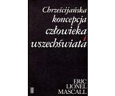 Szczegóły książki CHRZEŚCIJAŃSKA KONCEPCJA CZŁOWIEKA I WSZECHŚWIATA