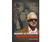 Szczegóły książki NAZYWAM SIĘ ZACHARSKI. MARIAN ZACHARSKI - WBREW REGUŁOM