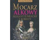 Szczegóły książki MOCARZ ALKOWY - AUGUST II MOCNY I KOBIETY