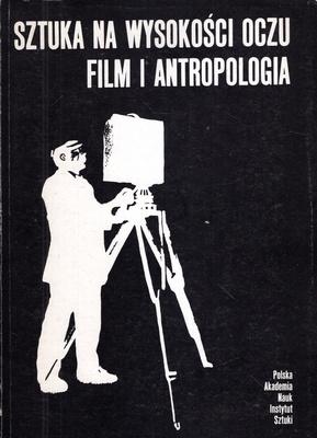 SZTUKA NA WYSOKOŚCI OCZU. FILM I ANTROPOLOGIA