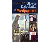 Szczegóły książki UKRYTE DZIECIĄTKO Z MEDJUGORIE. ŚWIADECTWA ŁASK