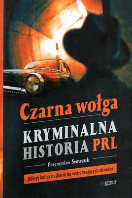CZARNA WOŁGA - KRYMINALNA HISTORIA PRL
