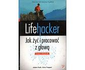 Szczegóły książki LIFEHACKER. JAK ŻYĆ I PRACOWAĆ Z GŁOWĄ