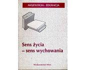 Szczegóły książki SENS ŻYCIA - SENS WYCHOWANIA