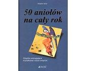 Szczegóły książki 50 ANIOŁÓW NA CAŁY ROK