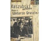Szczegóły książki KASZUBSKI WERBLISTA - RZECZ O GUNTERZE GRASSIE