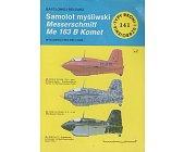 Szczegóły książki SAMOLOT MYŚLIWSKI MESSERSCHMITT ME 163 B KOMET (141)