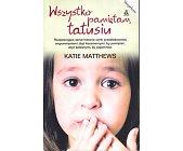 Szczegóły książki WSZYSTKO PAMIĘTAM, TATUSIU