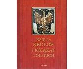 Szczegóły książki KSIĘGA KRÓLÓW I KSIĄŻĄT POLSKICH