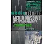 Szczegóły książki MEDIA MASOWE WOBEC PRZEMOCY I TERRORYZMU