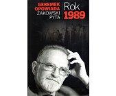 Szczegóły książki GEREMEK OPOWIADA, ŻAKOWSKI PYTA - ROK 1989